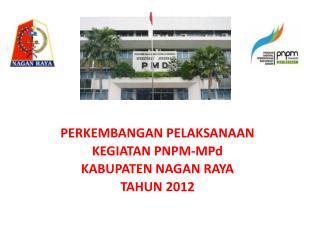 PERKEMBANGAN PELAKSANAAN  KEGIATAN PNPM-MPd KAB UPATEN  NAGAN RAYA TAHUN 2012
