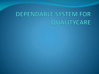 DEPENDABLE SYSTEM FOR QUALITYCARE