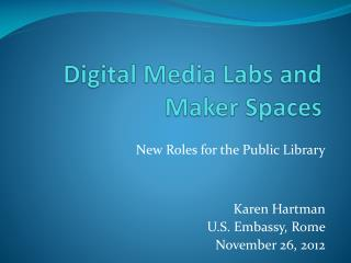 Digital Media Labs and  Maker Spaces