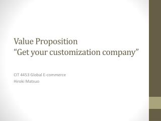 "Value Proposition ""Get your customization company"""