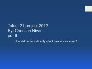 Talent 21 project 2012 By:  C hristian Nivar per 9