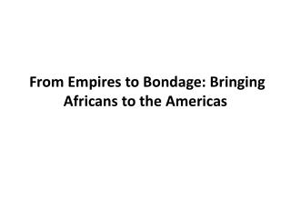 From Empires to Bondage: Bringing Africans to the Americas