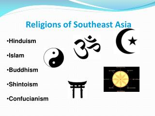 Religions of Southeast Asia • Hinduism • Islam • Buddhism • Shintoism • Confucianism