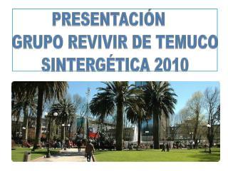 PRESENTACIÓN    GRUPO REVIVIR DE TEMUCO SINTERGÉTICA 2010