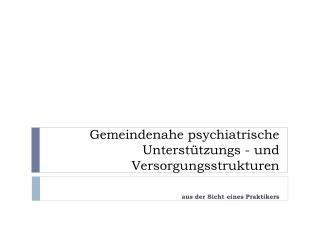 Gemeindenahe psychiatrische  Unterstützungs  - und Versorgungsstrukturen