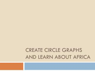 Create Circle graphs and learn about  africa