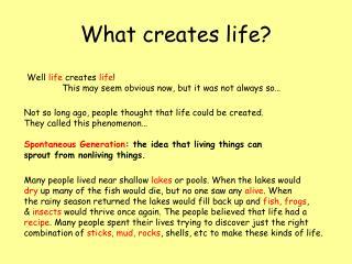 What creates life?