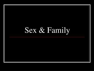Sex & Family