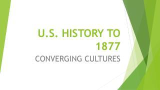U.S. HISTORY TO 1877