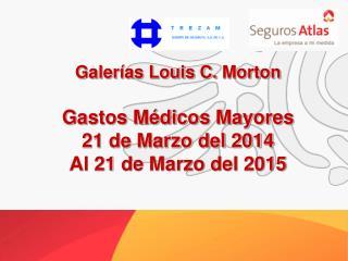 Galerías Louis C.  Morton Gastos  Médicos  Mayores 21 de Marzo del 2014  Al 21  de Marzo del 2015