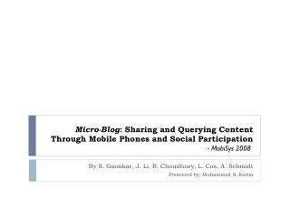 Micro-Blog : Sharing and Querying Content Through Mobile Phones and Social Participation