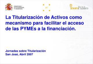 La Titularizaci n de Activos como mecanismo para facilitar el acceso de las PYMEs a la financiaci n.      Jornadas sobre