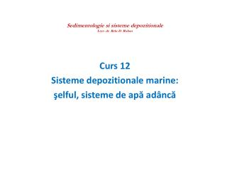 Curs 12 Sisteme depozitionale marine:  şelful , sisteme de apă adâncă