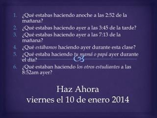 Haz Ahora viernes  el 10 de  enero  2014