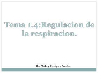 Tema  1.4:Regulacion de la  respiracion .