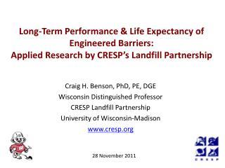 Craig H. Benson, PhD,  PE, DGE Wisconsin Distinguished Professor CRESP Landfill Partnership