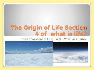 The Origin of Life Section 4 of  what is life?