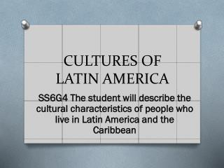 CULTURES  OF LATIN AMERICA