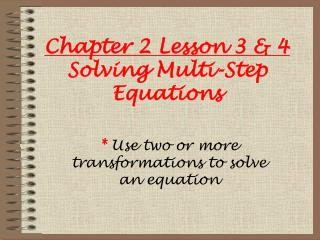 Chapter 2 Lesson 3 & 4 Solving  Multi-Step Equations