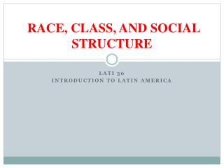 RACE, CLASS, AND SOCIAL STRUCTURE