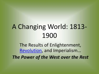 A Changing World: 1813-1900