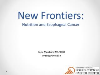 New Frontiers:   Nutrition and Esophageal Cancer