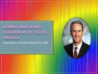 Dennis Daugaard  Governor of South Dakota