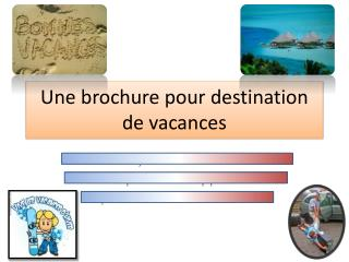Une brochure pour destination de vacances