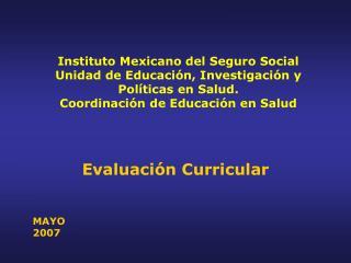 Instituto Mexicano del Seguro Social Unidad de Educaci n, Investigaci n y Pol ticas en Salud. Coordinaci n de Educaci n