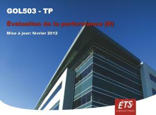 GOL503 - TP Évaluation de la performance (B) Mise à jour: février 2012