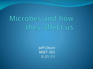 Microbes and how they affect us