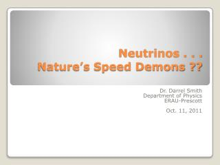 Neutrinos . . .   Nature's Speed Demons ??