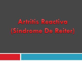 Artritis Reactiva (Síndrome De  Reiter )