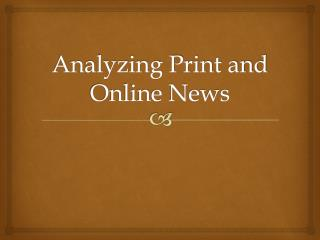 Analyzing Print and Online News