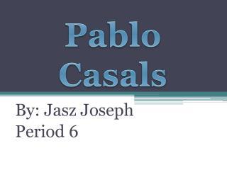 By: Jasz Joseph Period 6