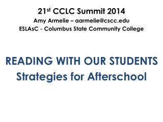 21 st  CCLC Summit 2014 Amy  Armelie  – aarmelie@cscc.edu