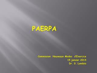 PAERPA Commission  Nouveaux Modes  d'Exercice 15 janvier 2014 Dr. S. Landais
