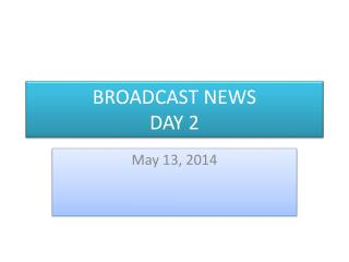 BROADCAST NEWS DAY 2