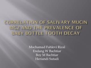 Correlation of Salivary  Mucin  Mg2 and the Prevalence of Baby Bottle  Tooth  Decay