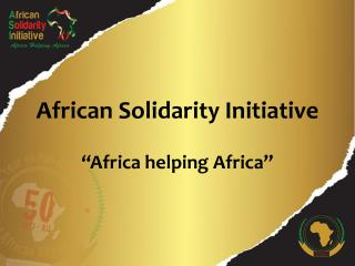 "African Solidarity Initiative "" Africa helping Africa"""