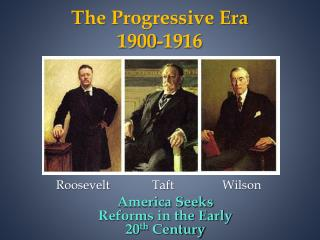 The Progressive Era 1900-1916
