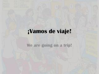 ¡ Vamos  de  viaje !