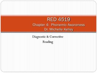 RED 4519 Chapter 4:  Phonemic Awareness Dr. Michelle Kelley