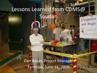 Lessons Learned from CDMS@ Soudan