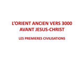 L ORIENT ANCIEN VERS 3000 AVANT JESUS-CHRIST