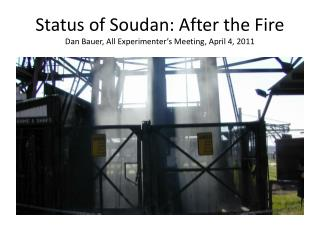 Status of Soudan: After the Fire Dan Bauer, All Experimenter's Meeting, April 4, 2011