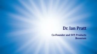 Dr. Ian Pratt