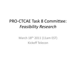 PRO-CTCAE Task 8 Committee:  Feasibility Research