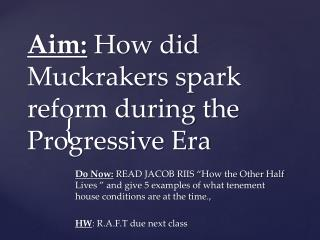 Aim:  How did Muckrakers spark reform during the Progressive Era