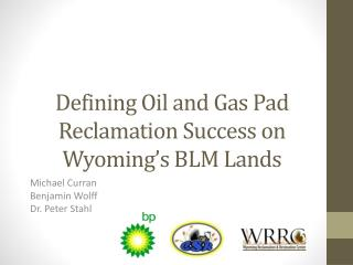 Defining Oil and Gas Pad Reclamation Succes s on Wyoming's BLM Lands